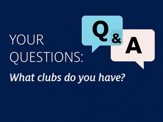 Q&A Question: What clubs do you have?