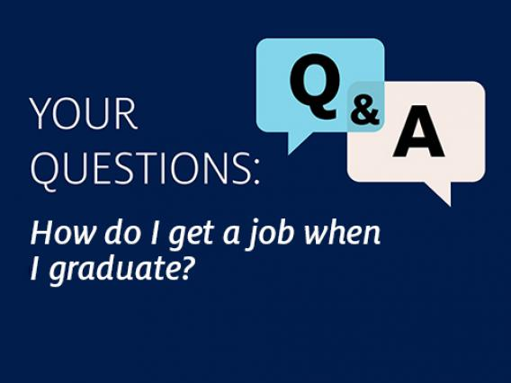 Q&A Question: How do I get a job when I graduate?